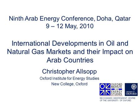 International Developments in Oil and Natural Gas Markets and their Impact on Arab Countries Christopher Allsopp Oxford Institute for Energy Studies New.