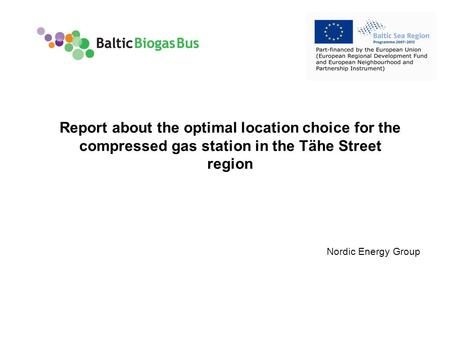 Www.balticbiogasbus.eu1 Nordic Energy Group Report about the optimal location choice for the compressed gas station in the Tähe Street region.