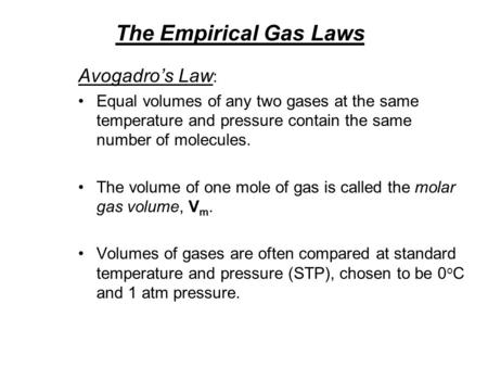 The Empirical Gas Laws Avogadros Law : Equal volumes of any two gases at the same temperature and pressure contain the same number of molecules. The volume.