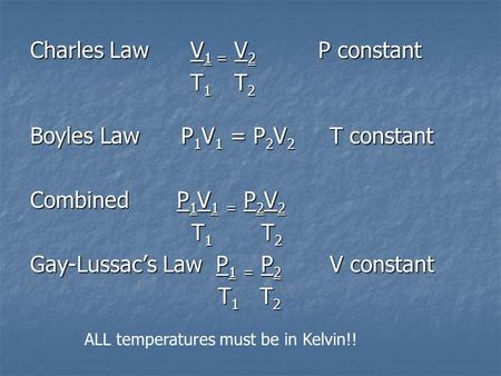 Charles Law V 1 = V 2 P constant T 1 T 2 T 1 T 2 Boyles Law P 1 V 1 = P 2 V 2 T constant Combined P 1 V 1 = P 2 V 2 T 1 T 2 T 1 T 2 Gay-Lussacs Law P 1.