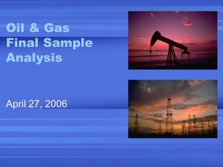Oil & Gas Final Sample Analysis April 27, 2006. 2 Background Information TXU ED provided a list of ESI IDs with SIC codes indicating Oil & Gas (8,583)