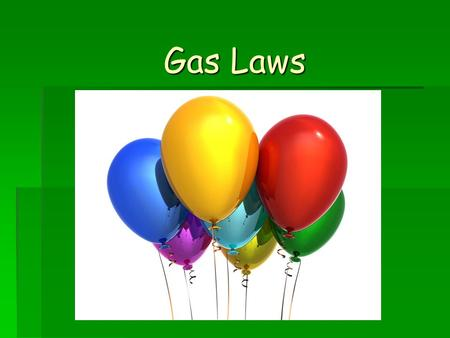 Gas Laws. What are gas laws??? What are gas laws??? Study of the relationships between pressure, volume, temperature, and amount of gases in a system.