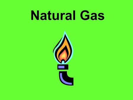 Natural Gas. Fossil fuels are made from plants and animals. Natural Gas is a Fossil Fuel. The energy in natural gas came from energy stored in plants.
