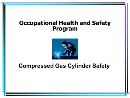 Occupational Health and Safety Program Compressed Gas Cylinder Safety.