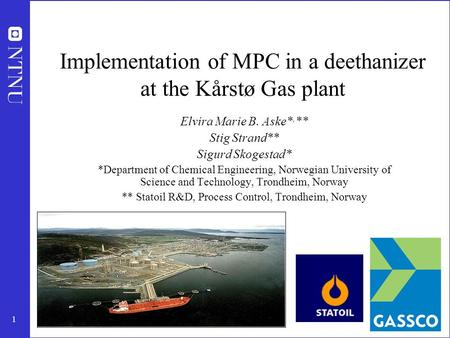 1 Implementation of MPC in a deethanizer at the Kårstø Gas plant Elvira Marie B. Aske*, ** Stig Strand** Sigurd Skogestad* *Department of Chemical Engineering,