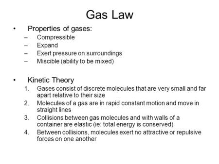 Gas Law Properties of gases: Kinetic Theory Compressible Expand