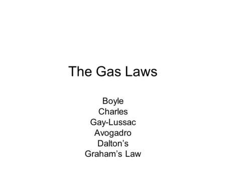 The Gas Laws Boyle Charles Gay-Lussac Avogadro Daltons Grahams Law.