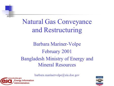 Natural Gas Conveyance and Restructuring Barbara Mariner-Volpe February 2001 Bangladesh Ministry of Energy and Mineral Resources