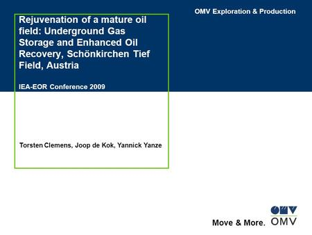 Rejuvenation of a mature oil field: Underground Gas Storage and Enhanced Oil Recovery, Schönkirchen Tief Field, Austria IEA-EOR Conference 2009 Torsten.