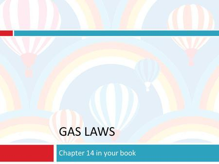 Gas Laws Chapter 14 in your book.