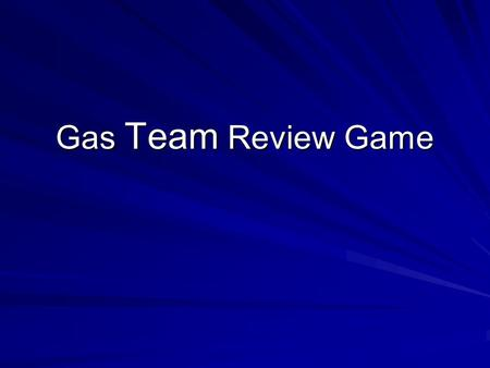 Gas Team Review Game.