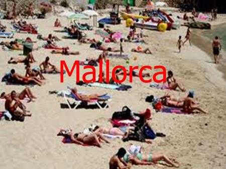 Mallorca contents Where is Mallorca? Physical features of landscape language Restaurants Weather/temperature animals.