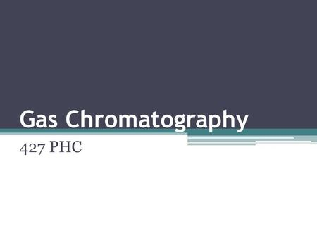 Gas Chromatography 427 PHC. Gas Chromatograph Gas chromatography (GC), is a common type of chromatography used in analytic chemistry for separating and.