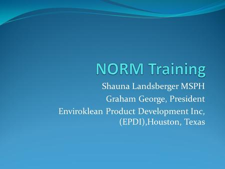 NORM Training Shauna Landsberger MSPH Graham George, President