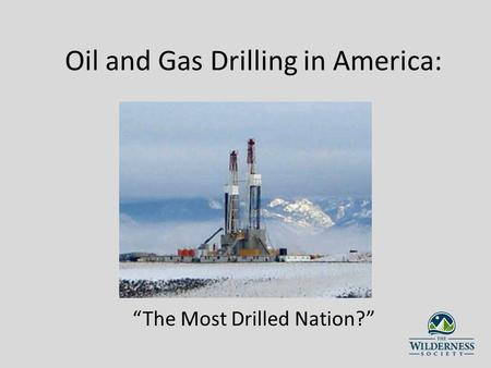 Oil and Gas Drilling in America: The Most Drilled Nation?