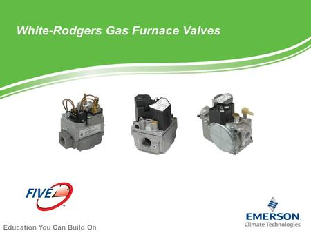 Education You Can Build On White-Rodgers Gas Furnace Valves.