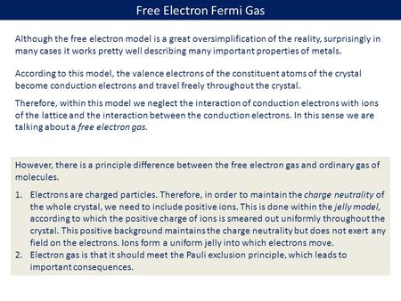 Free Electron Fermi Gas Although the free electron model is a great oversimplification of the reality, surprisingly in many cases it works pretty well.