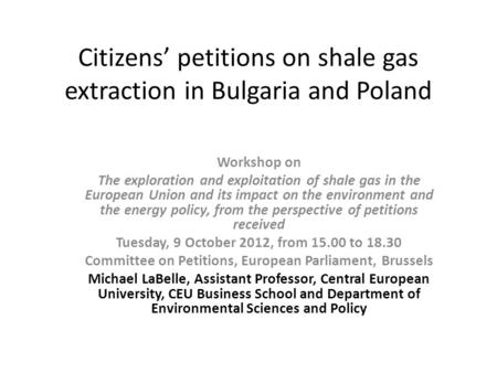 Citizens petitions on shale gas extraction in Bulgaria and Poland Workshop on The exploration and exploitation of shale gas in the European Union and its.