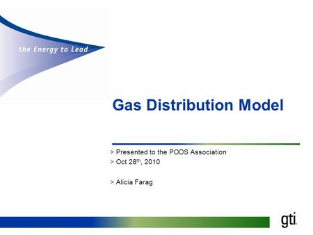 Gas Distribution Model >Presented to the PODS Association >Oct 28 th, 2010 >Alicia Farag.