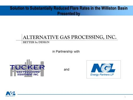 Solution to Substantially Reduced Flare Rates in the Williston Basin Presented by 1 and in Partnership with.