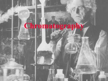 Chromatography. Invention of Chromatography Mikhail Tswett Russian Botanist (1872-1919) Mikhail Tswett invented chromatography in 1901 during his research.