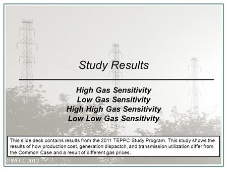 Study Results High Gas Sensitivity Low Gas Sensitivity High High Gas Sensitivity Low Low Gas Sensitivity This slide deck contains results from the 2011.