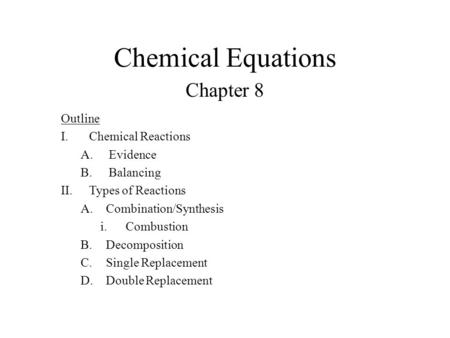 Chemical Equations Chapter 8 Outline Chemical Reactions Evidence