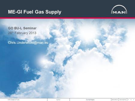 1 < >MAN Diesel & TurboAuthorCurrent topic00.00.2012 ME-GI Fuel Gas Supply GO BU-L Seminar 26 th February 2013