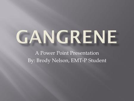 A Power Point Presentation By: Brody Nelson, EMT-P Student.