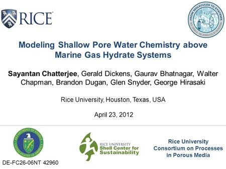 Modeling Shallow Pore Water Chemistry above Marine Gas Hydrate Systems Sayantan Chatterjee, Gerald Dickens, Gaurav Bhatnagar, Walter Chapman, Brandon Dugan,
