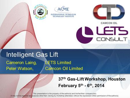 Intelligent Gas Lift Peter Watson, Camcon Oil Limited 37 th Gas-Lift Workshop, Houston February 5 th - 6 th, 2014 This presentation is the property of.
