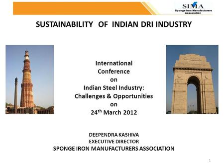 SUSTAINABILITY OF INDIAN DRI INDUSTRY International Conference on Indian Steel Industry: Challenges & Opportunities on 24th March 2012 DEEPENDRA.