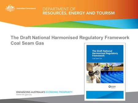 The Draft National Harmonised Regulatory Framework Coal Seam Gas.