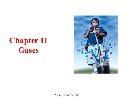 Chapter 11 Gases 2006, Prentice Hall.