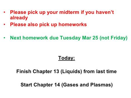 Please pick up your midterm if you havent already Please also pick up homeworks Next homework due Tuesday Mar 25 (not Friday) Today: Finish Chapter 13.