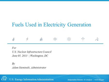 Www.eia.gov U.S. Energy Information Administration Independent Statistics & Analysis Fuels Used in Electricity Generation For U.S. Nuclear Infrastructure.