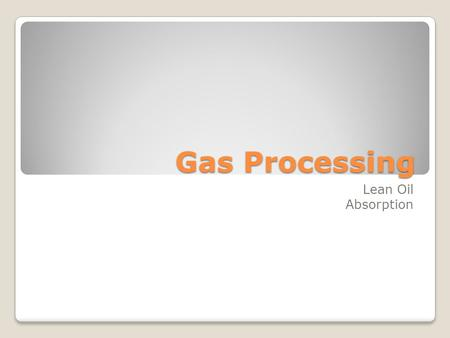 Gas Processing Lean Oil Absorption.