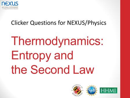 Clicker Questions for NEXUS/Physics Thermodynamics: Entropy and the Second Law.