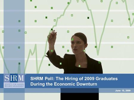 June 15, 2009 SHRM Poll: The Hiring of 2009 Graduates During the Economic Downturn.