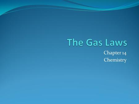 The Gas Laws Chapter 14 Chemistry.