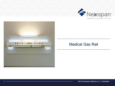 ©2014 Nexxspan Healthcare, LLC. Confidential 1 Medical Gas Rail.