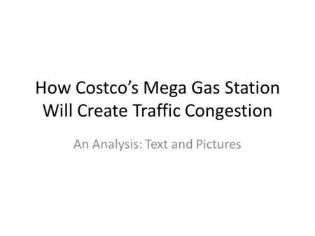 How Costcos Mega Gas Station Will Create Traffic Congestion An Analysis: Text and Pictures.