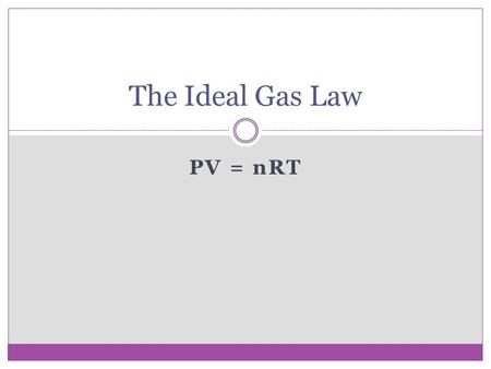 PV = nRT The Ideal Gas Law. Definition The ideal gas law is the mathematical relationship among: Pressure (P) Volume (V) Temperature (T) Amount of the.