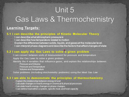 Learning Targets: 5.1 I can describe the principles of Kinetic Molecular Theory I can describe what atmospheric pressure is I can describe how temperature.