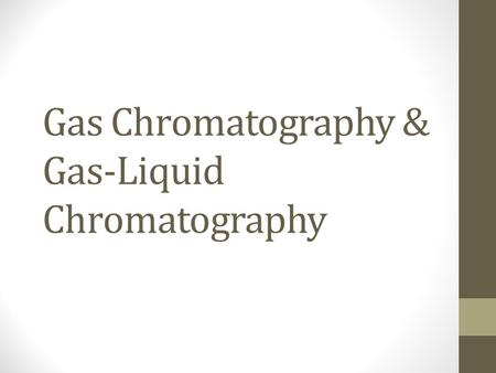Gas Chromatography & Gas-Liquid Chromatography