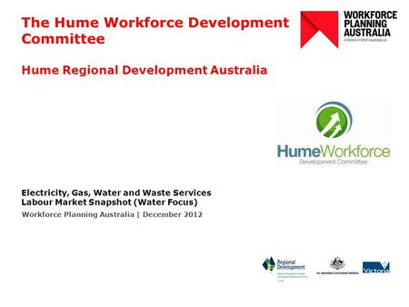 The Hume Workforce Development Committee Hume Regional Development Australia Electricity, Gas, Water and Waste Services Labour Market Snapshot (Water Focus)