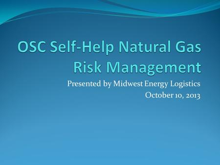 Presented by Midwest Energy Logistics October 10, 2013.