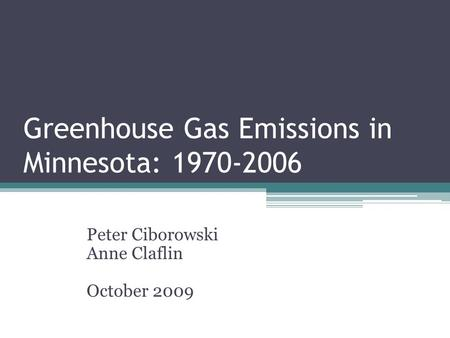 Greenhouse Gas Emissions in Minnesota: 1970-2006 Peter Ciborowski Anne Claflin October 2009.