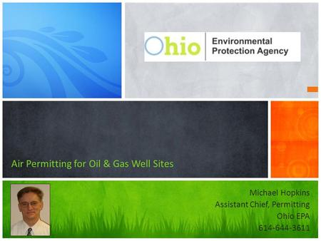 Michael Hopkins Assistant Chief, Permitting Ohio EPA 614-644-3611 Air Permitting for Oil & Gas Well Sites.