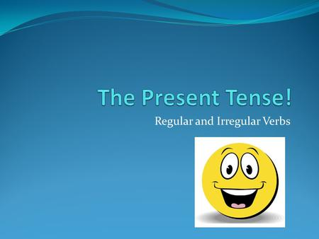 Regular and Irregular Verbs. Conjugations: In French, there are 3 types of verbs in the present tense : ER, IR et RE. For example: ParlerFinirVendre.
